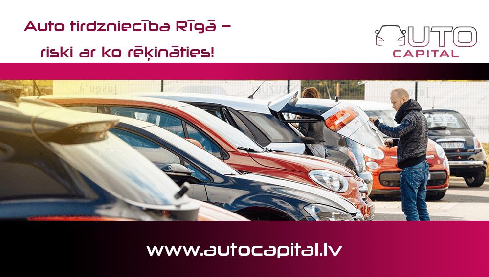 Auto tirdzniecība Rīgā – riski ar ko rēķināties!